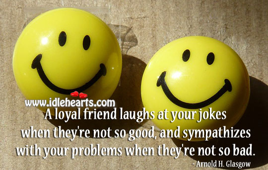 A loyal friend laughs at your jokes Image