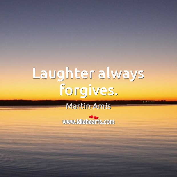Image, Laughter always forgives.