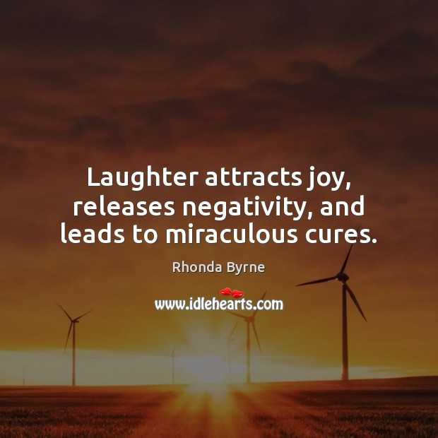 Laughter attracts joy, releases negativity, and leads to miraculous cures. Image
