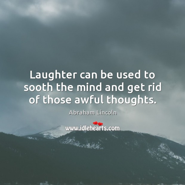 Image, Laughter can be used to sooth the mind and get rid of those awful thoughts.