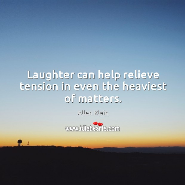Laughter can help relieve tension in even the heaviest of matters. Image