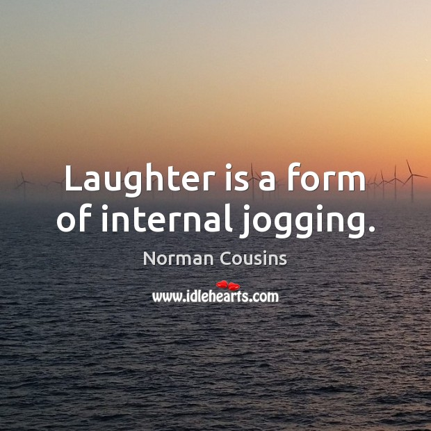 Laughter is a form of internal jogging. Norman Cousins Picture Quote