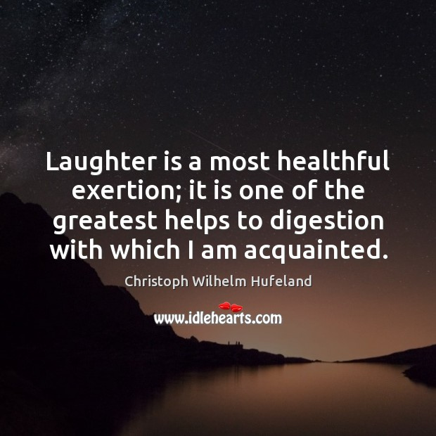 Laughter is a most healthful exertion; it is one of the greatest Image