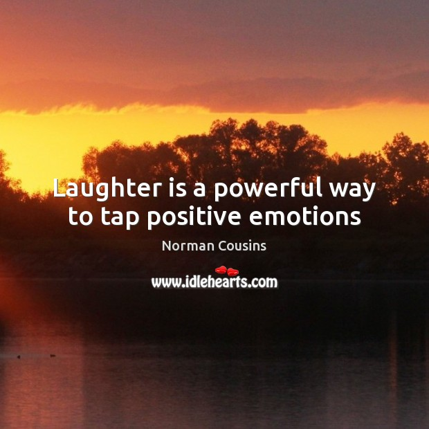 Laughter is a powerful way to tap positive emotions Norman Cousins Picture Quote