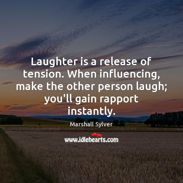 Laughter is a release of tension. When influencing, make the other person Marshall Sylver Picture Quote