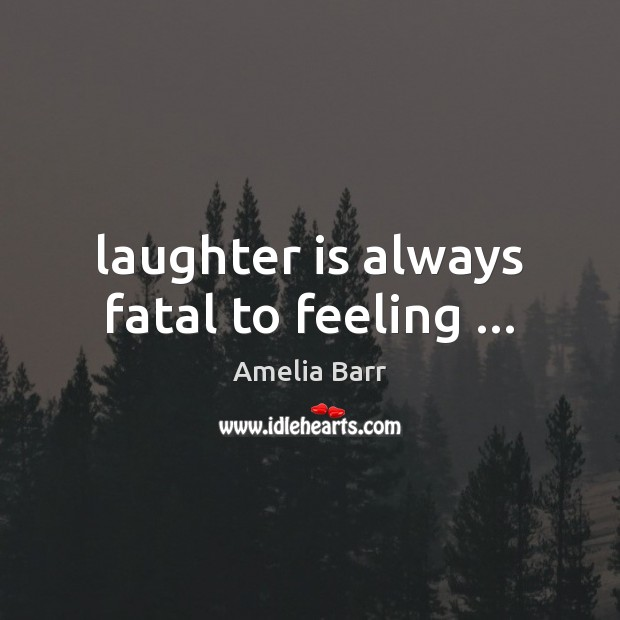 Laughter is always fatal to feeling … Image