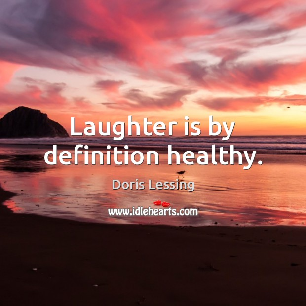 Laughter is by definition healthy. Doris Lessing Picture Quote