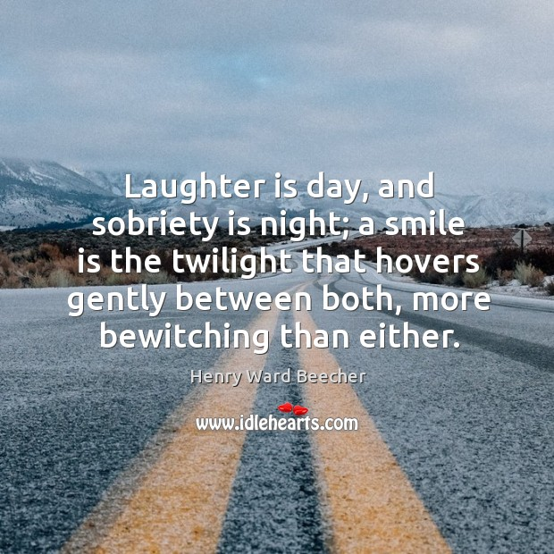 Laughter is day, and sobriety is night; a smile is the twilight that hovers gently between both, more bewitching than either. Image