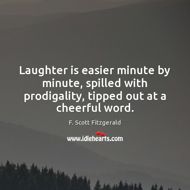 Image, Laughter is easier minute by minute, spilled with prodigality, tipped out at