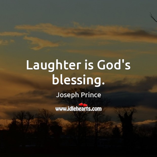 Laughter is God's blessing. Joseph Prince Picture Quote
