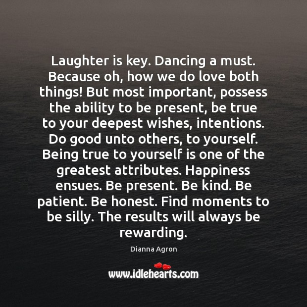Laughter is key. Dancing a must. Because oh, how we do love Honesty Quotes Image