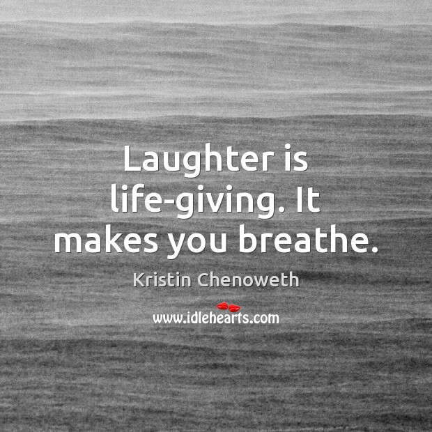 Laughter is life-giving. It makes you breathe. Image