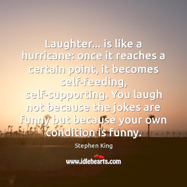 Laughter… is like a hurricane: once it reaches a certain point, it Image