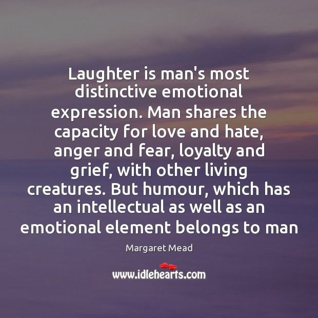 Laughter is man's most distinctive emotional expression. Man shares the capacity for Love and Hate Quotes Image