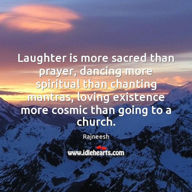Image, Laughter is more sacred than prayer, dancing more spiritual than chanting mantras,