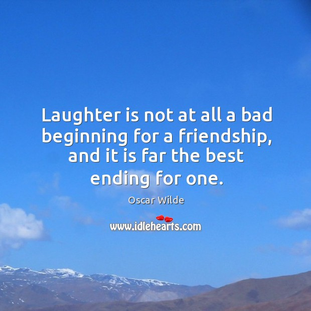 Image, Laughter is not at all a bad beginning for a friendship, and it is far the best ending for one.