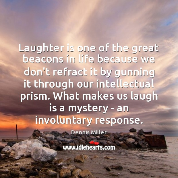 Laughter is one of the great beacons in life because we don't Dennis Miller Picture Quote