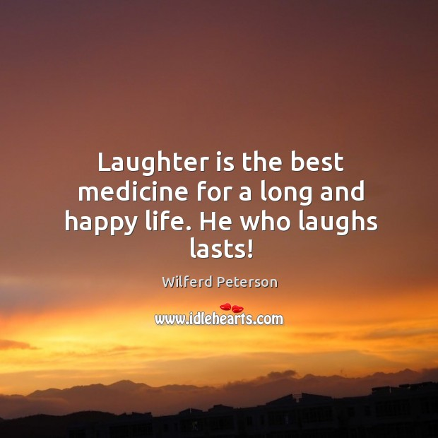 Image, Laughter is the best medicine for a long and happy life. He who laughs lasts!