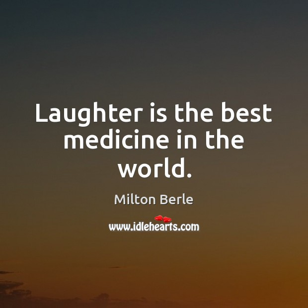 Milton Berle Picture Quote image saying: Laughter is the best medicine in the world.