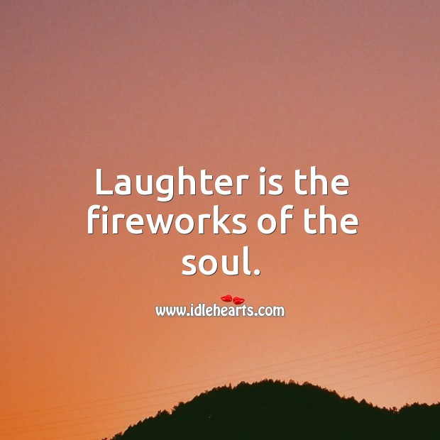 Image, Laughter is the fireworks of the soul.