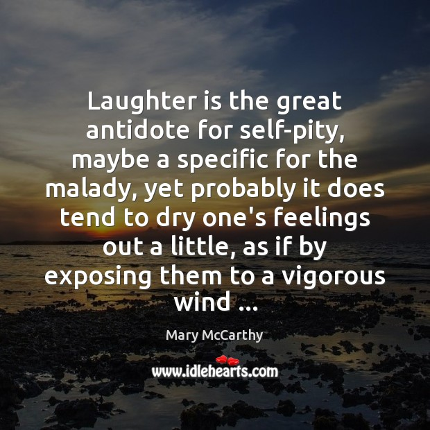 Laughter is the great antidote for self-pity, maybe a specific for the Mary McCarthy Picture Quote