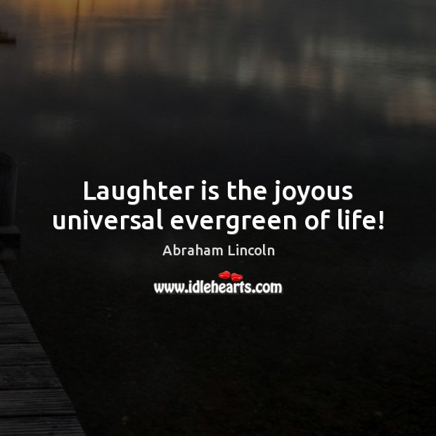 Image, Laughter is the joyous universal evergreen of life!