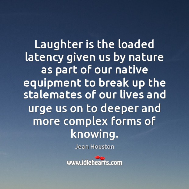 Laughter is the loaded latency given us by nature as part of Break Up Quotes Image