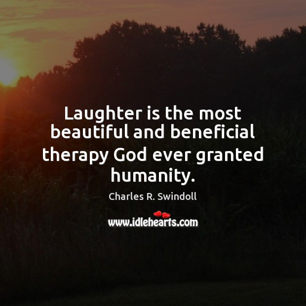 Laughter is the most beautiful and beneficial therapy God ever granted humanity. Charles R. Swindoll Picture Quote