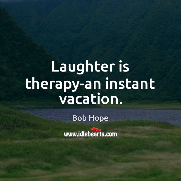 Image, Laughter is therapy-an instant vacation.