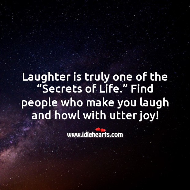 """Laughter is truly one of the """"Secrets of Life."""" Laughter Quotes Image"""