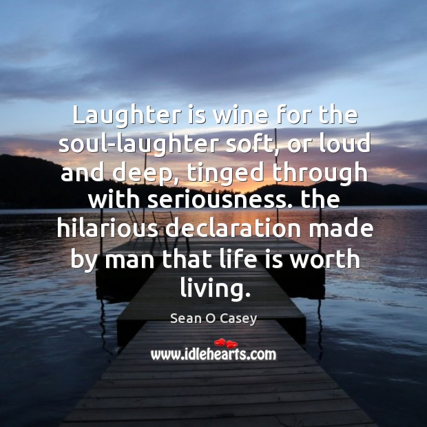 Laughter is wine for the soul-laughter soft, or loud and deep Image