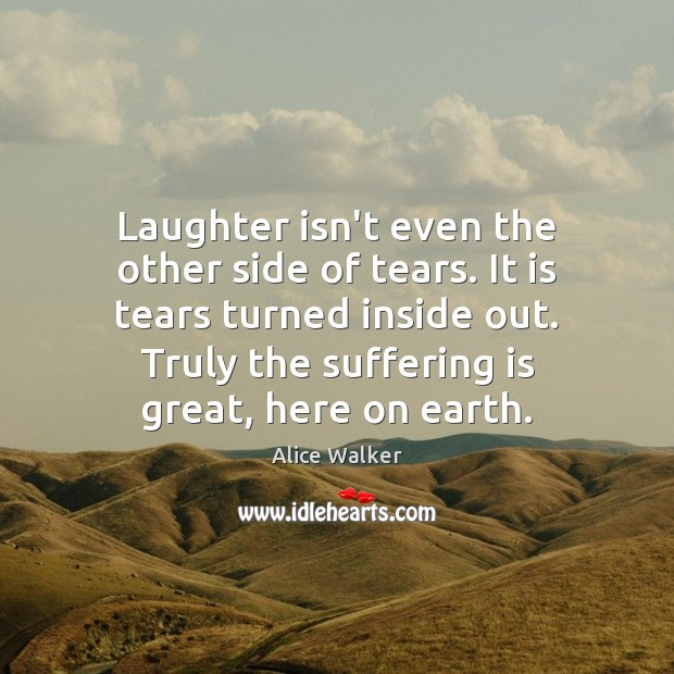 Laughter isn't even the other side of tears. It is tears turned Image