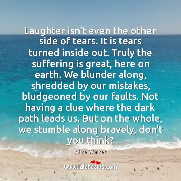 Image, Laughter isn't even the other side of tears. It is tears turned