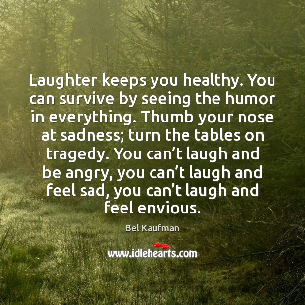 Image, Laughter keeps you healthy. You can survive by seeing the humor in