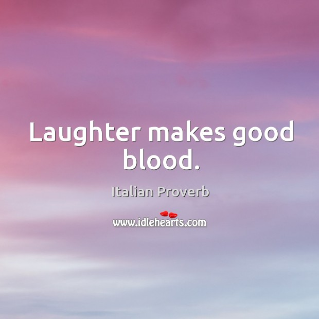 Image, Laughter makes good blood.