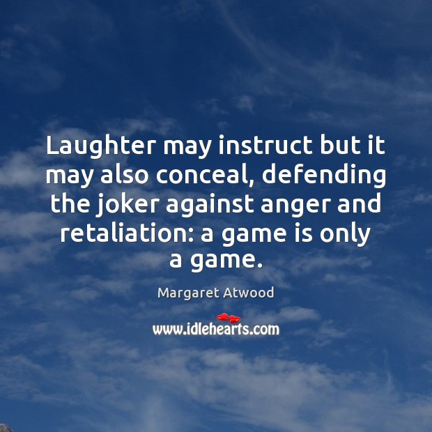 Laughter may instruct but it may also conceal, defending the joker against Margaret Atwood Picture Quote