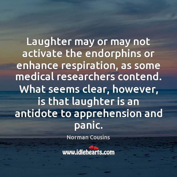 Laughter may or may not activate the endorphins or enhance respiration, as Norman Cousins Picture Quote