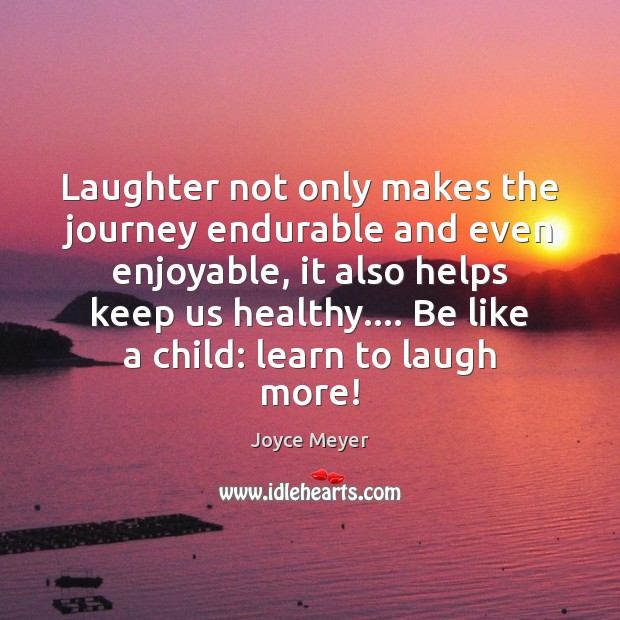 Image, Laughter not only makes the journey endurable and even enjoyable, it also