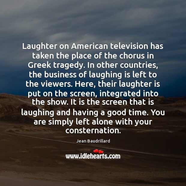 Laughter on American television has taken the place of the chorus in Jean Baudrillard Picture Quote