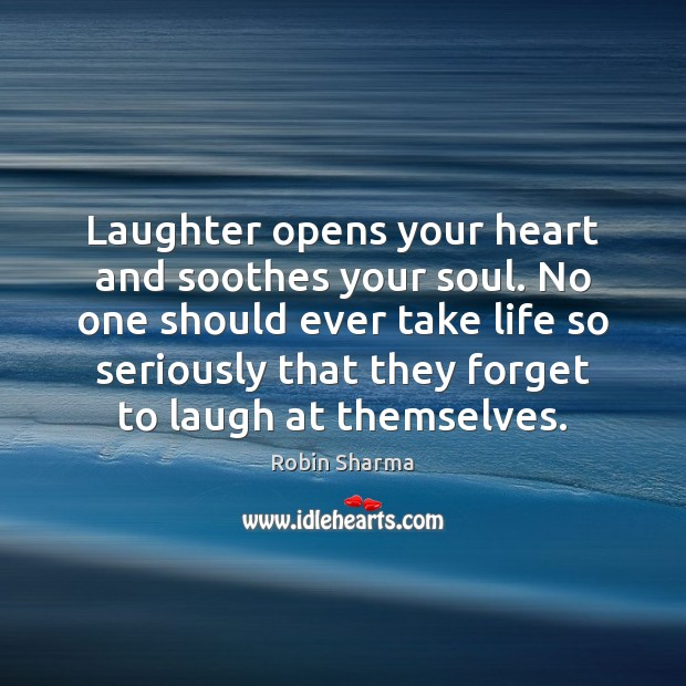 Laughter opens your heart and soothes your soul. No one should ever Image