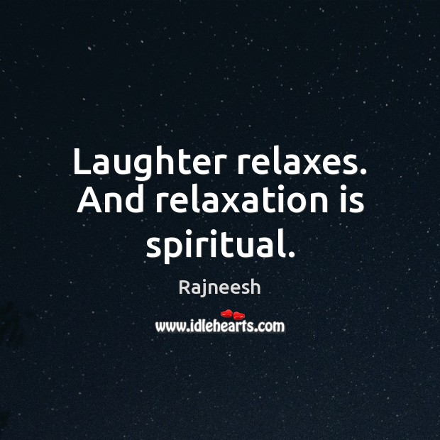 Image, Laughter relaxes. And relaxation is spiritual.