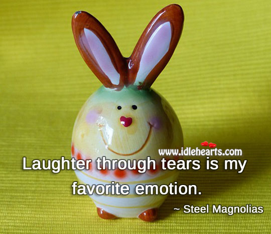Image, Laughter through tears is my favorite emotion.