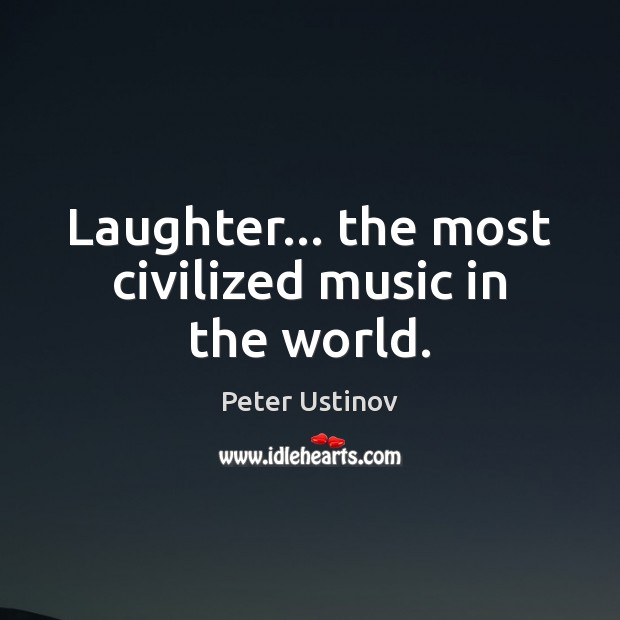 Laughter… the most civilized music in the world. Image