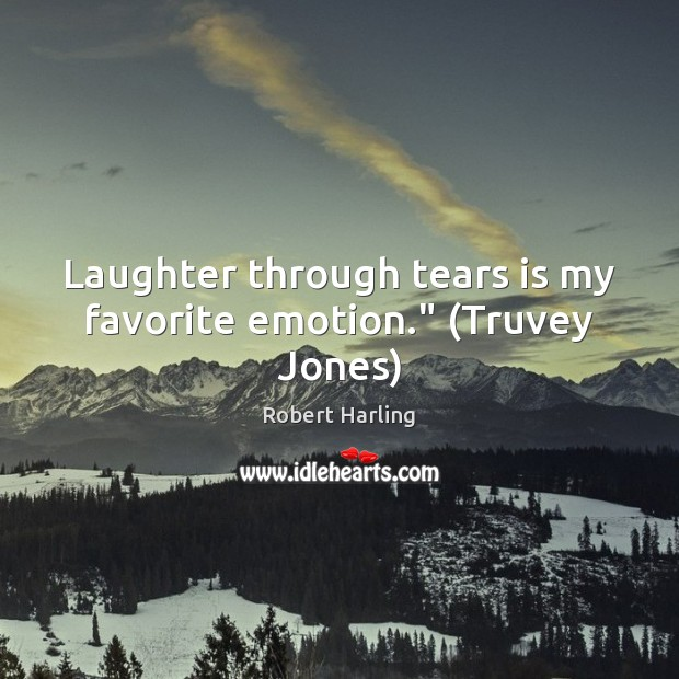 """Laughter through tears is my favorite emotion."""" (Truvey Jones) Image"""