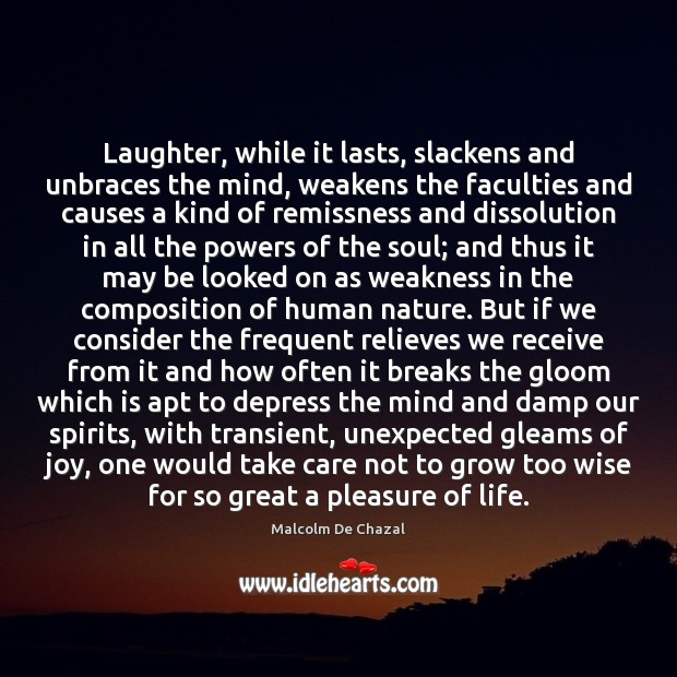Laughter, while it lasts, slackens and unbraces the mind, weakens the faculties Image