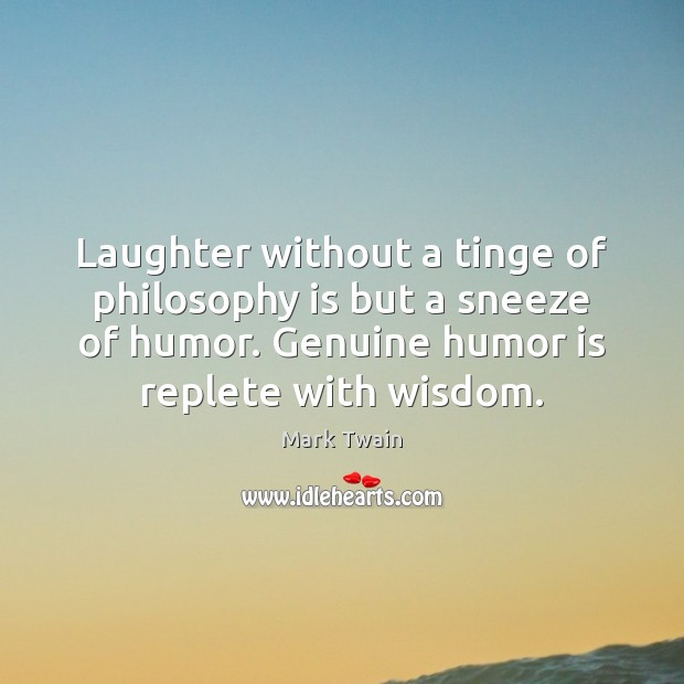 Laughter without a tinge of philosophy is but a sneeze of humor. Image