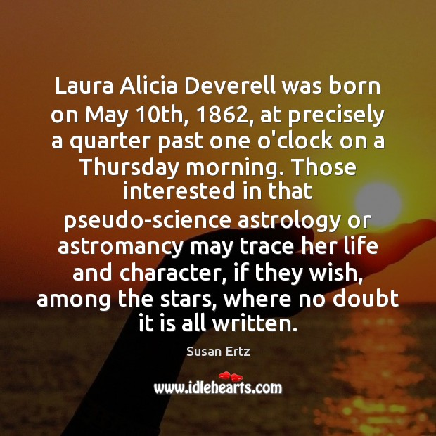 Laura Alicia Deverell was born on May 10th, 1862, at precisely a quarter Image