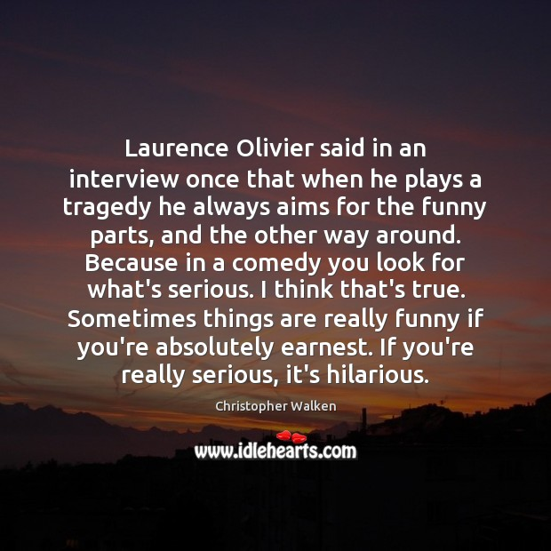 Laurence Olivier said in an interview once that when he plays a Christopher Walken Picture Quote