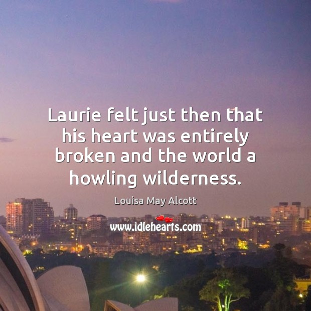 Laurie felt just then that his heart was entirely broken and the Image