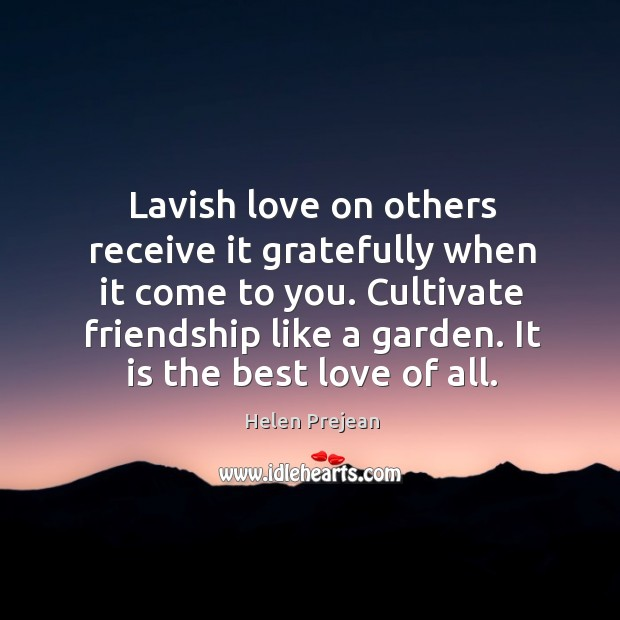 Lavish love on others receive it gratefully when it come to you. Best Love Quotes Image